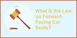 What is the Law on Forward Facing Car Seats